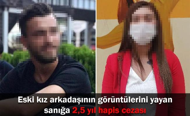 Eski kız arkadaşının görüntülerini yayan sanığa 2,5 yıl hapis cezası