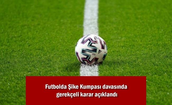 Futbolda Şike Kumpası davasında gerekçeli karar açıklandı