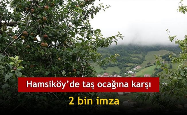 Hamsiköy'de taş ocağına karşı 2 bin imza