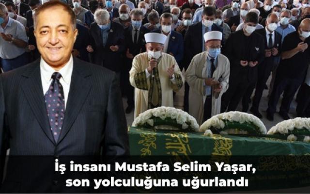 İş insanı Mustafa Selim Yaşar, son yolculuğuna uğurlandı