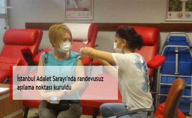 İstanbul Adalet Sarayı'nda randevusuz aşılama noktası kuruldu