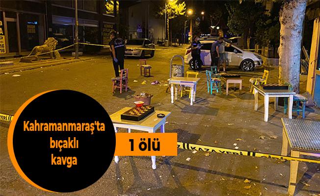 Kahramanmaraş'ta bıçaklı kavga: 1 ölü
