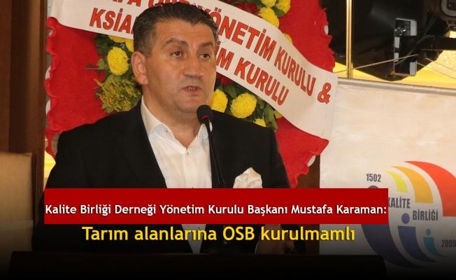 KaliteBirliği Derneği Yönetim Kurulu Başkanı Mustafa Karaman: Tarım alanlarına OSB kurulmamalı