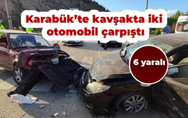 Karabük'te kavşakta iki otomobil çarpıştı: 6 yaralı