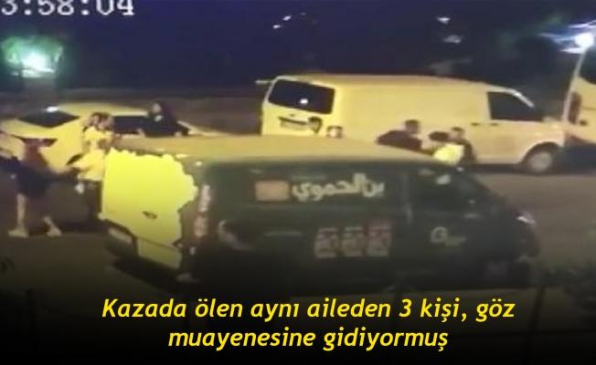 Kazada ölen aynı aileden 3 kişi, göz muayenesine gidiyormuş