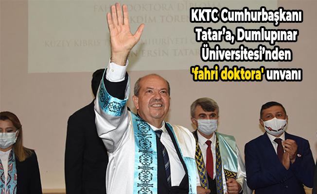 KKTC Cumhurbaşkanı Tatar'a, Dumlupınar Üniversitesi'nden 'fahri doktora' unvanı