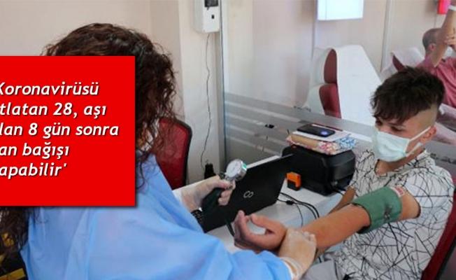 'Koronavirüsü atlatan 28, aşı olan 8 gün sonra kan bağışı yapabilir'