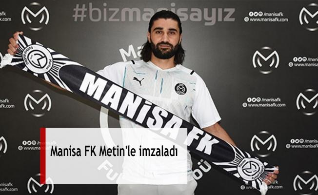 Manisa FK Metin'le imzaladı