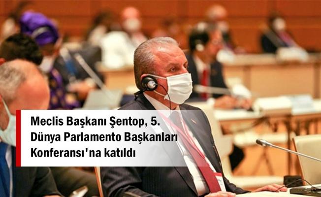 Meclis Başkanı Şentop, 5. Dünya Parlamento Başkanları Konferansı'na katıldı