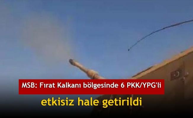 MSB: Fırat Kalkanı bölgesinde 6 PKK/YPG'li etkisiz hale getirildi