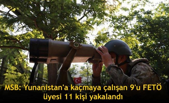MSB: Yunanistan'a kaçmaya çalışan 9'u FETÖ üyesi 11 kişi yakalandı