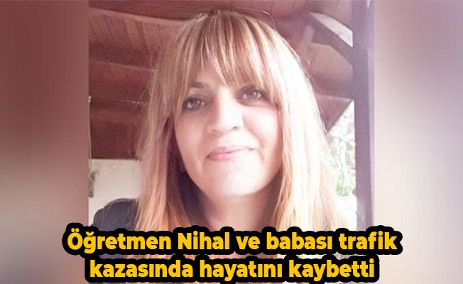 Öğretmen Nihal ve babası trafik kazasında hayatını kaybetti