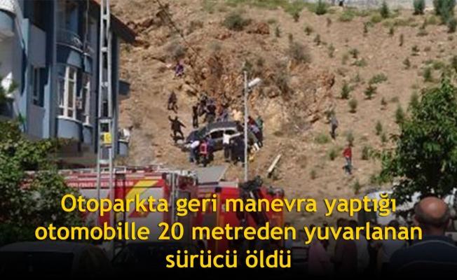 Otoparkta geri manevra yaptığı otomobille 20 metreden yuvarlanan sürücü öldü