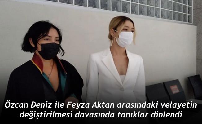 Özcan Deniz ile Feyza Aktan arasındaki velayetin değiştirilmesi davasında tanıklar dinlendi