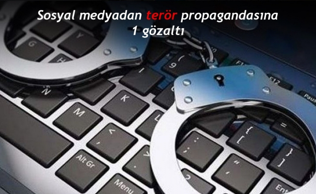Sosyal medyadan terör propagandasına 1 gözaltı