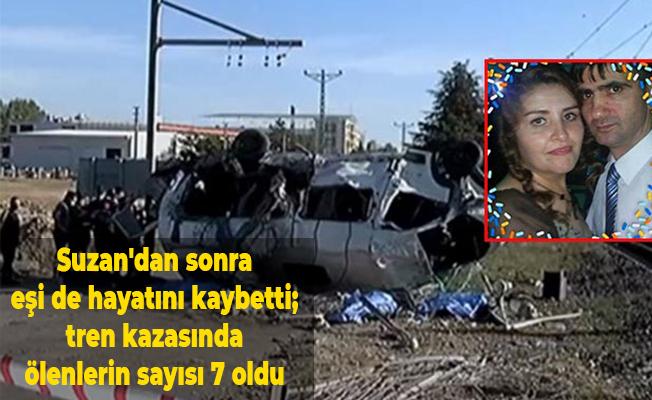 Suzan'dan sonra eşi de hayatını kaybetti; tren kazasında ölenlerin sayısı 7 oldu