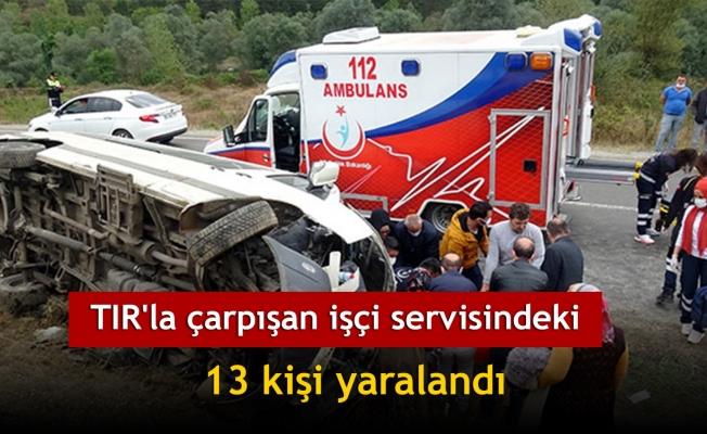 TIR'la çarpışan işçi servisindeki 13 kişi yaralandı