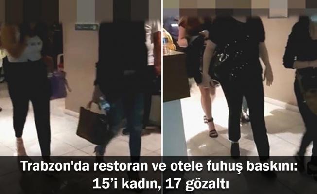 Trabzon'da restoran ve otele fuhuş baskını: 15'i kadın, 17 gözaltı