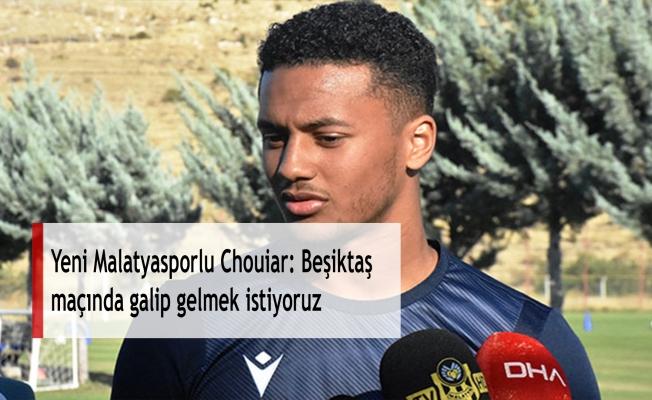 Yeni Malatyasporlu Chouiar: Beşiktaş maçında galip gelmek istiyoruz