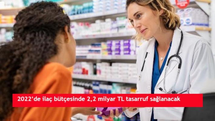 2022'de ilaç bütçesinde 2,2 milyar TL tasarruf sağlanacak