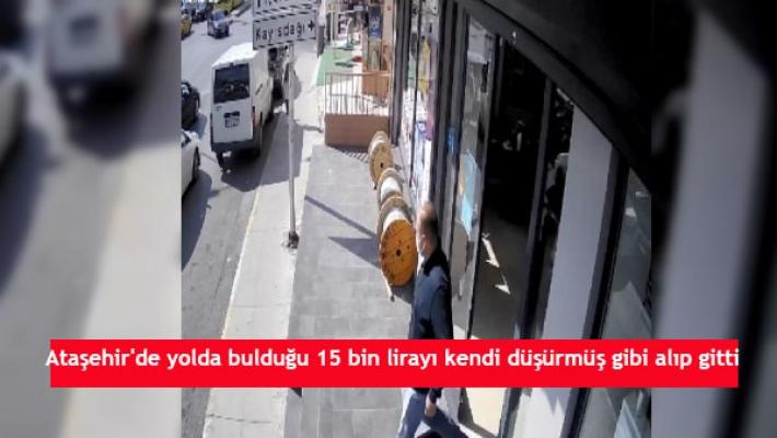 Ataşehir'de yolda bulduğu 15 bin lirayı kendi düşürmüş gibi alıp gitti
