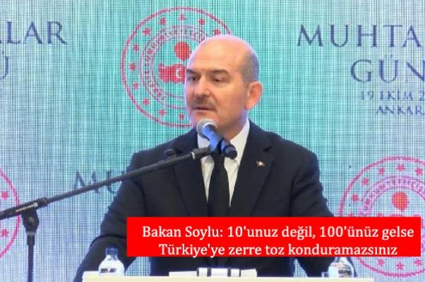 Bakan Soylu: 10'unuz değil, 100'ünüz gelse Türkiye'ye zerre toz konduramazsınız