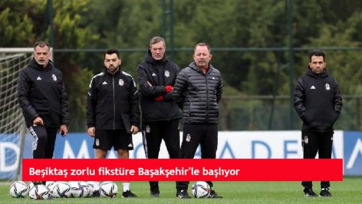 Beşiktaş zorlu fikstüre Başakşehir'le başlıyor