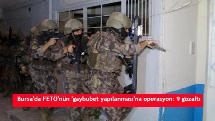 Bursa'da FETÖ'nün 'gaybubetyapılanması'na operasyon: 9 gözaltı