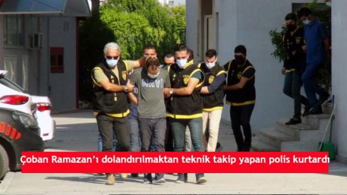 Çoban Ramazan'ı dolandırılmaktan teknik takip yapan polis kurtardı