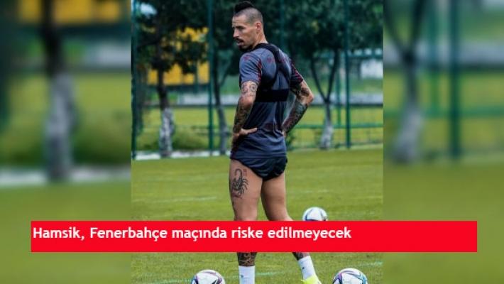 Hamsik, Fenerbahçe maçında riske edilmeyecek