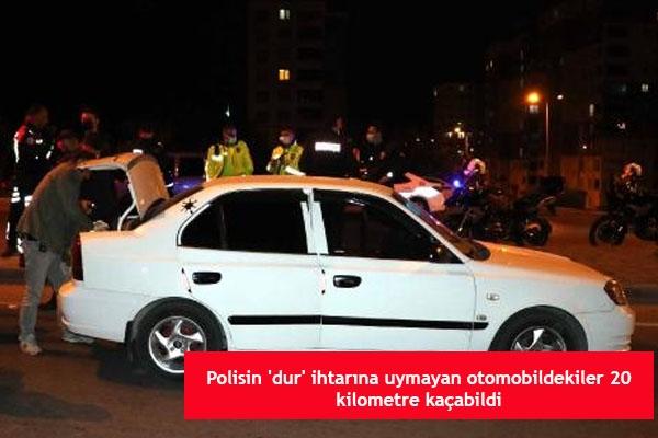 Polisin 'dur' ihtarına uymayan otomobildekiler 20 kilometre kaçabildi