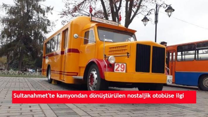 Sultanahmet'te kamyondan dönüştürülen nostaljik otobüse ilgi