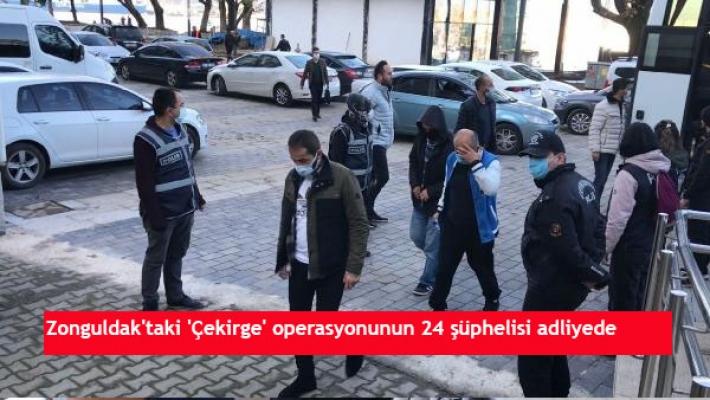 Zonguldak'taki 'Çekirge' operasyonunun 24 şüphelisi adliyede