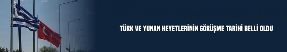 Türk ve Yunan heyetlerinin görüşme tarihi belli oldu