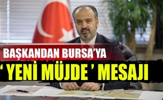 Başkandan Bursa'ya 'yeni müjde' mesajı!