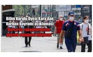 Bursa'da rakamlarımızın yüksek olduğunu biliyoruz