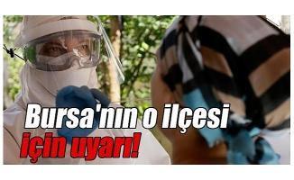 Bursa'nın o ilçesi için uyarı!