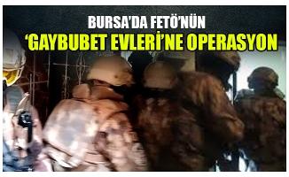 Bursa'da FETÖ'nün 'Gaybubet Evleri'ne operasyon