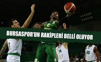 Bursaspor'un rakipleri belli oluyor