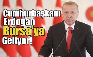 Cumhurbaşkanı Erdoğan Bursa'ya geliyor!