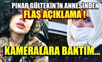 Pınar Gültekin'in annesi: Kameralara baktım tek kişi değil