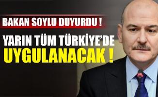 Bakan Soylu duyurdu! Yarın tüm Türkiye'de uygulanacak !