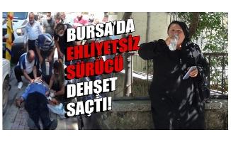 Bursa'da ehliyetsiz sürücü dehşet saçtı!