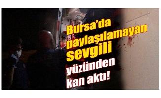 """Bursa'da """"Neden eski sevgilimle buluşuyorsun"""" dedi bıçakladı"""