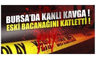 Bursa'da silahlı kavga can aldı! Eski bacanağını katletti...