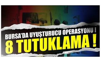 Bursa'daki uyuşturucu operasyonunda 8 tutuklama!