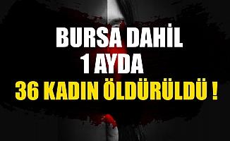 Bursa dahil bir ayda 36 kadın öldürüldü!