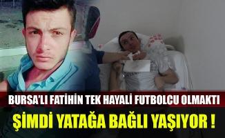 Bursalı Fatih'in tek hayali futbolcu olmaktı, şimdi yatağa bağlı yaşıyor