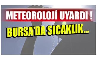 Meteoroloji uardı! Bursa'da sıcaklık...
