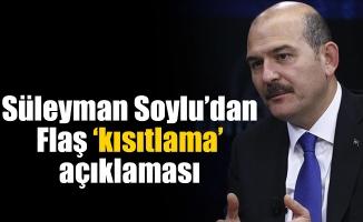 Son dakika! Bakan Soylu'dan flaş 'kısıtlama' açıklaması